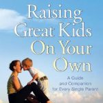 Raising Great Kids on Your Own book review